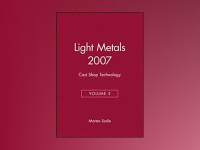 Light Metals 2007, Volume 3, Cast Shop Technology av Morten Sorlie