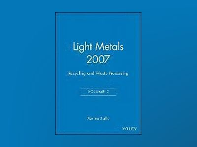 Light Metals 2007, Volume 5, Recycling and Waste Processing av Morten Sorlie