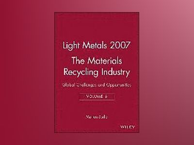 Light Metals 2007, Volume 6, The Materials Recycling Industry: Global Chall av Morten Sorlie