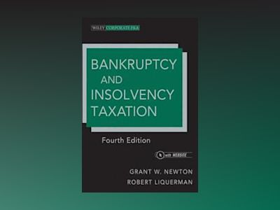 Bankruptcy and Insolvency Taxation, 4th Edition av Grant W. Newton