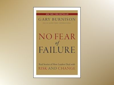 No Fear of Failure: Real Stories of how leaders deal with risk and change av Gary Burnison