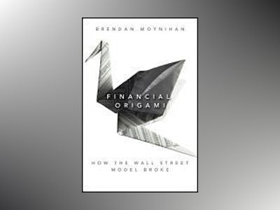 Financial Origami: How the Wall Street Model Broke av Brendan Moynihan