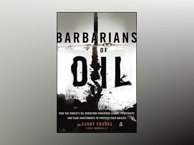 Barbarians of Oil: How the World's Oil Addiction Threatens Global Prosperit av Sandy Franks