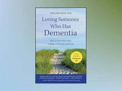 Loving Someone Who Has Dementia: How to Find Hope while Coping with Stress av Pauline Boss