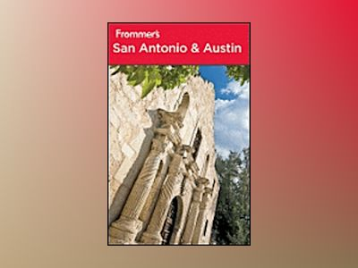 Frommer's San Antonio and Austin, 9th Edition av David Baird