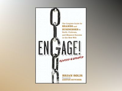 Engage: The Complete Guide for Brands and Businesses to Build, Cultivate, a av Brian Solis