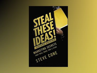 Steal These Ideas!: Marketing Secrets That Will Make You a Star, 2nd Editio av Steve Cone