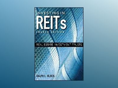 Investing in REITs: Real Estate Investment Trusts, 4th Edition av Ralph L. Block