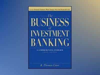 The Business of Investment Banking: A Comprehensive Overview, 3rd Edition av K. Thomas Liaw