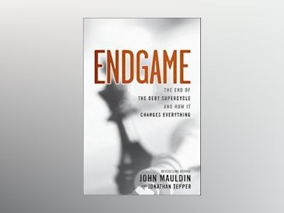 Endgame: The End of the Debt SuperCycle and How It Changes Everything av John Mauldin