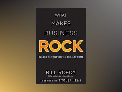 What Makes Business Rock: Inside MTV's Global Phenomenon av Bill Roedy