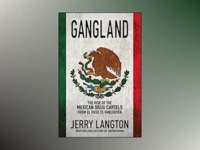 Gangland: The Rise of the Mexican Drug Cartels from El Paso to Vancouver av Jerry Langton