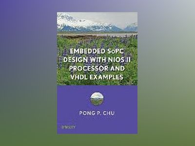 Embedded SoPC System with Altera NiosII Processor and VHDL Examples av Pong P. Chu