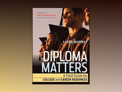 Diploma Matters: A Field Guide for College and Career Readiness av Linda Murray