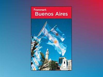 Frommer's Buenos Aires, 4th Edition av Michael Luongo