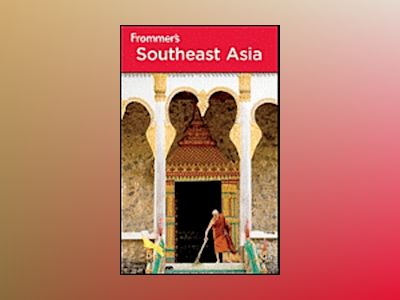 Frommer's Southeast Asia, 7th Edition av Daniel White