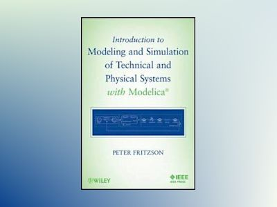 Introduction to Modeling and Simulation of Technical and Physical Systems w av Peter Fritzson