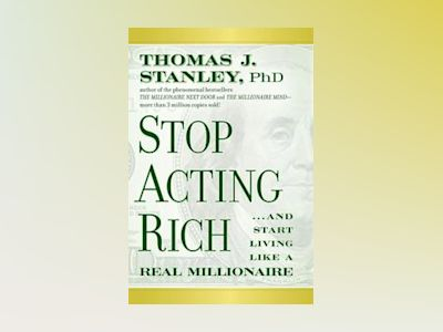 Stop Acting Rich: ...And Start Living Like A Real Millionaire av Thomas J. Stanley