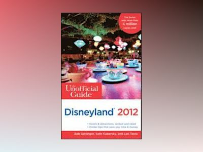 The Unofficial Guide to Disneyland 2012 av Bob Sehlinger