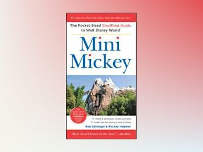 Mini Mickey: The Pocket-Sized Unofficial Guide to Walt Disney World, 9th Ed av Bob Sehlinger