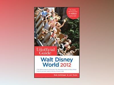 The Unofficial Guide Walt Disney World 2012 av Bob Sehlinger