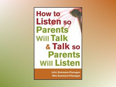 How to Listen so Parents Will Talk and Talk so Parents Will Listen av John Sommers-Flanagan