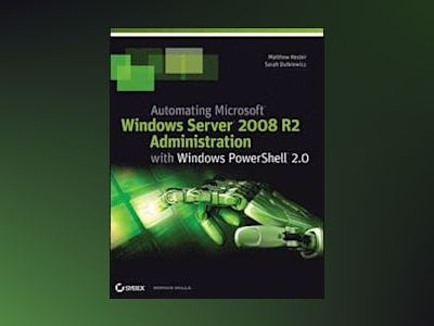 Automating Microsoft Windows Server 2008 R2 with Windows PowerShell 2.0 av Matthew Hester