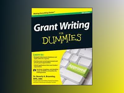 Grant Writing For Dummies, 4th Edition av Beverly A. Browning