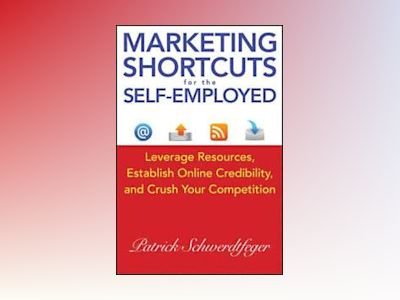 Marketing Shortcuts for the Self-Employed: Leverage Resources, Establish On av Patrick Schwerdtfeger