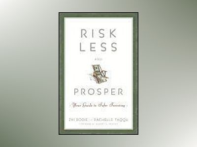 Risk Less and Prosper: Your Guide to Safer Investing av Zvi Bodie