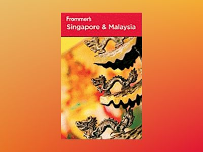 Frommer's Singapore and Malaysia, 7th Edition av Jennifer Eveland