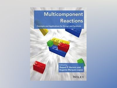 Multicomponent Reactions: Concepts and Applications for Design and Synthesi av Raquel P. Herrera