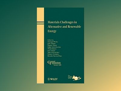 Materials Challenges in Alternative and Renewable Energy: Ceramic Transacti av George G. Wicks