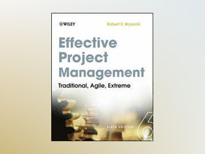 Effective Project Management: Traditional, Agile, Extreme, 6th Edition av Robert K. Wysocki