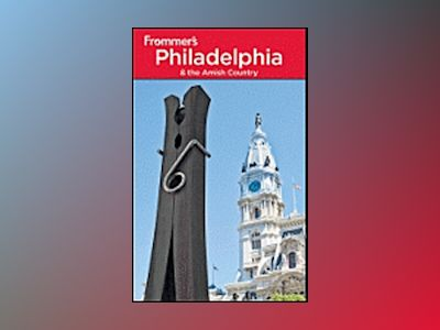 Frommer's Philadelphia and the Amish Country, 16th Edition av Lauren McCutcheon
