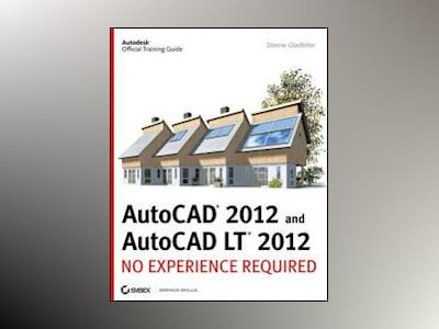 AutoCAD and AutoCAD LT: No Experience Required av Donnie Gladfelter