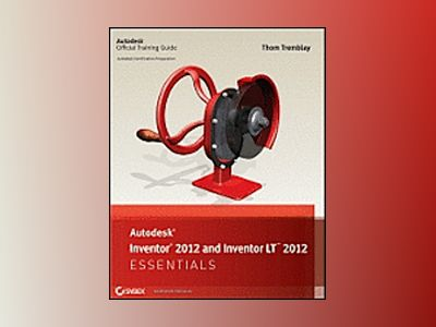 Autodesk Inventor and Inventor LT Essentials av Thom Tremblay