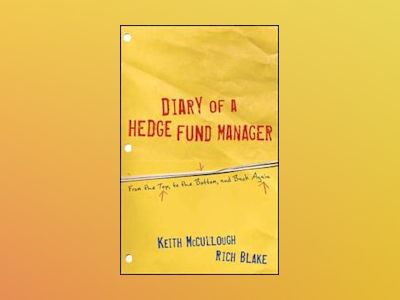 Diary of a Hedge Fund Manager: From the Top, to the Bottom, and Back Again av Keith McCullough