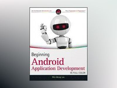 Beginning Android Application Development av Wei-Meng Lee
