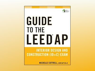 Guide to the LEED AP Interior Design and Construction (ID+C) Exam av Michelle Cottrell