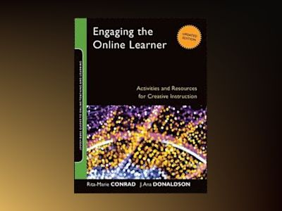 Engaging the Online Learner: Activities and Resources for Creative Instruct av Rita-Marie Conrad