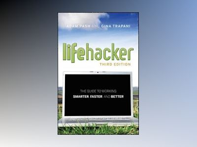 The Lifehacker Guide to Working Smarter, Faster, Better, 3rd Edition av Gina Trapani