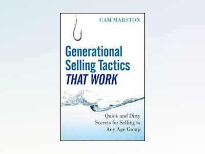 Generational Selling Tactics that Work: Quick and Dirty Secrets for Selling av Cam Marston