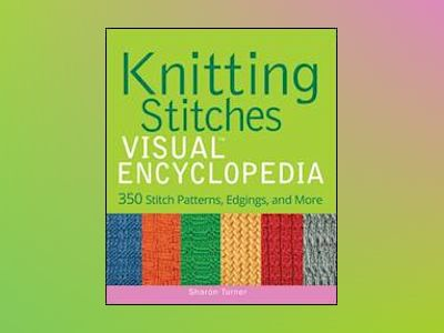 Knitting Stitches VISUAL Encyclopedia av Sharon Turner
