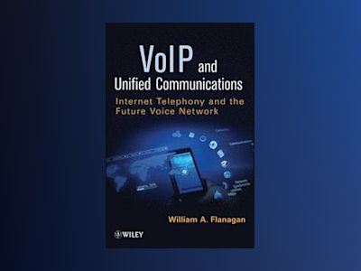 Understanding VoIP: Internet Telephony and the Future Voice Network av William A. Flanagan