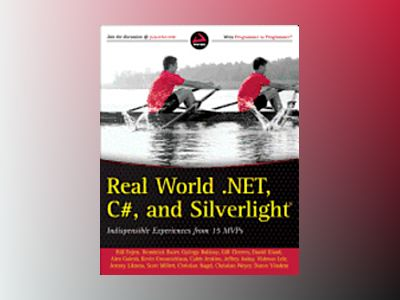 Real World .NET, C#, and Silverlight: Indispensible Experiences from 15 MVP av Bill Evjen