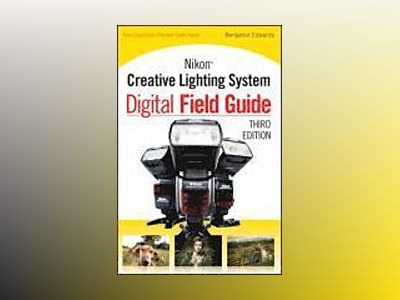 Nikon Creative Lighting System Digital Field Guide, 3rd Edition av Benjamin Edwards