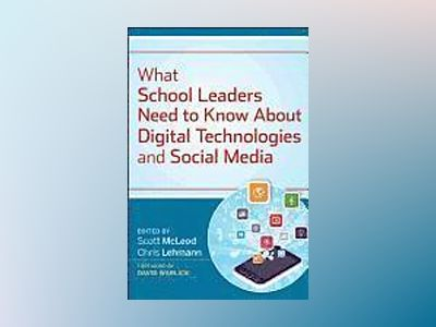 What School Leaders Need to Know About Digital Technologies and Social Medi av Scott McLeod