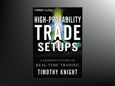 High-Probability Trade Setups: A Chartist s Guide to Real-Time Trading av Timothy Knight