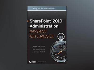 SharePoint 2010 Administration Instant Reference av Randy Williams